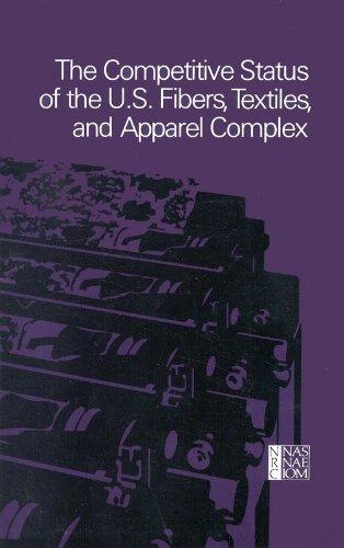 Competitive Status of the U.S. Fibers, Textiles, and Apparel Complex: A Study of the Influences of Technology in Determining International Industrial Competitive Advantage