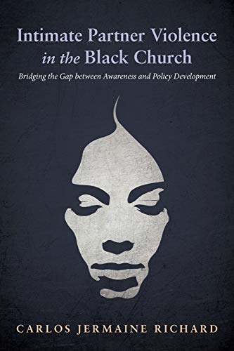 Intimate Partner Violence in the Black Church: Bridging the Gap between Awareness and Policy Development