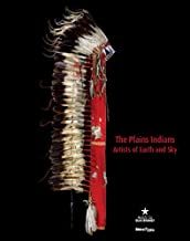 The Plains Indians: Artists of Earth and Sky