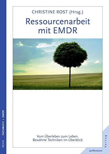 Ressourcenarbeit mit EMDR: Vom Überleben zum Leben. Bewährte Techniken im Überblick