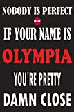 Nobody Is Perfect But If Your Name Is OLYMPIA You're Pretty Damn Close: Funny Lined Journal Notebook, College Ruled Lined Paper,Personalized Name ... for kids , Gifts for OLYMPIA Matte cover
