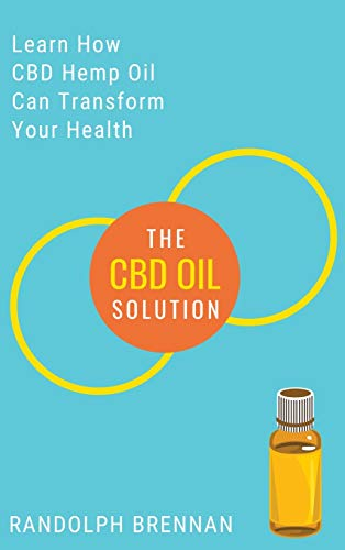 The CBD Oil Solution: Learn How CBD Hemp Oil Might Just Be The Answer For Pain Relief, Anxiety, Diabetes and Other Health Issues!