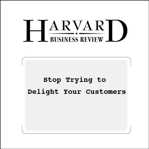 Stop Trying to Delight Your Customers (Harvard Business Review)                   By:                                                                                                                                 Matthew Dixon,                                                                                        Karen Freeman,                                                                                        Nicholas Toman                               Narrated by:                                                                                                                                 Todd Mundt                      Length: 18 mins     12 ratings     Overall 4.3