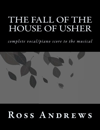 The Fall of the House of Usher: complete vocal/piano score to the musical