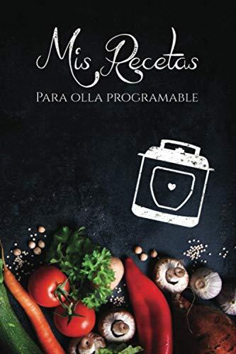 Mis recetas para Olla Programable: Cuaderno para recetas de cocina - Recetario de cocina en blanco - Ollas programables (Cuadernos Recetas)