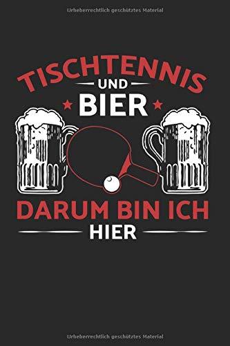 Tischtennis Und Bier - Darum Bin Ich Hier: Din A5 Dotted Punkteraster Heft Für Tischtennis Tischtennisspieler | Notizbuch Tagebuch Planer ... Geschenk Ping Pong Turnier Schläger Notebook