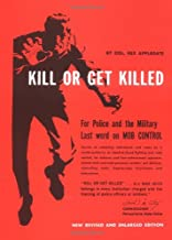 Kill Or Get Killed: Riot Control Techniques, Manhandling, and Close Combat for Police and the Military