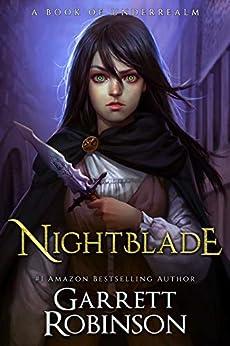 Nightblade: A Book of Underrealm (The Nightblade Epic 1) by [Garrett Robinson]