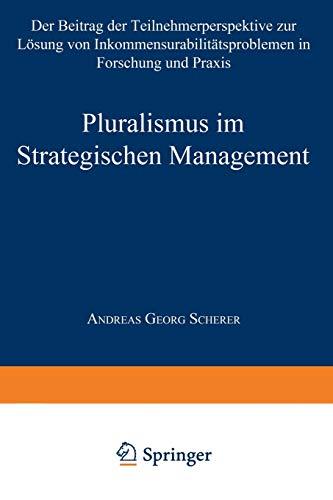 Pluralismus im Strategischen Management: Der Beitrag der Teilnehmerperspektive zur Lösung von Inkommensurabilitätsproblemen in Forschung und Praxis (Gabler Edition Wissenschaft)