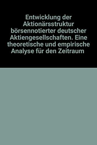 Entwicklung der Aktionärsstruktur börsennotierter deutscher Aktiengesellschaften. Eine theoretische und empirische Analyse für den Zeitraum 1963-1983