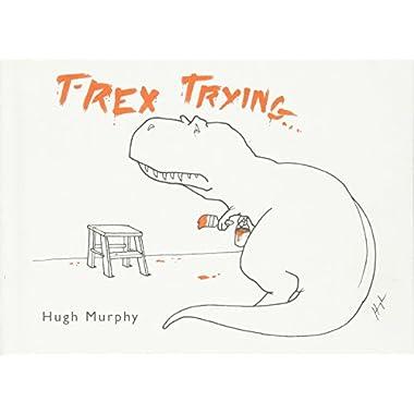 T-Rex Trying