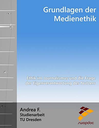 Grundlagen der Medienethik: Ethik im Journalismus und die Frage der Eigenverantwortung des Nutzers