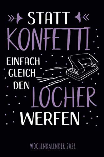 Statt Konfetti einfach gleich den Locher werfen - Wochenkalender 2021: Wochenplaner, Wochenkalender mit lustigem Spruch, tolles Geschenk für die ... für Familie, Termine und Organisation