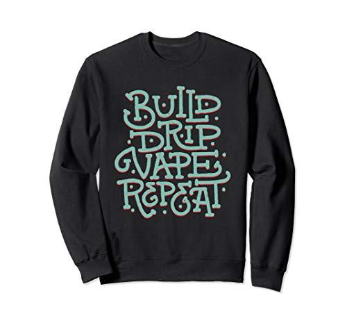 Build, Drip, Vape, Repeat Sweatshirt