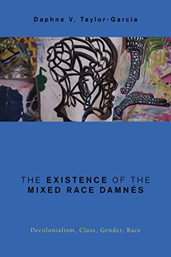 The Existence of the Mixed Race Damnés: Decolonialism, Class, Gender, Race (Global Critical Caribbean Thought) (English Edition)