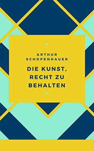 Schopenhauer - Die Kunst, Recht zu behalten: 38 Kunstgriffe