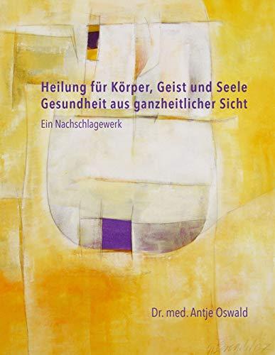 Heilung für Körper, Geist und Seele: Gesundheit aus ganzheitlicher Sicht