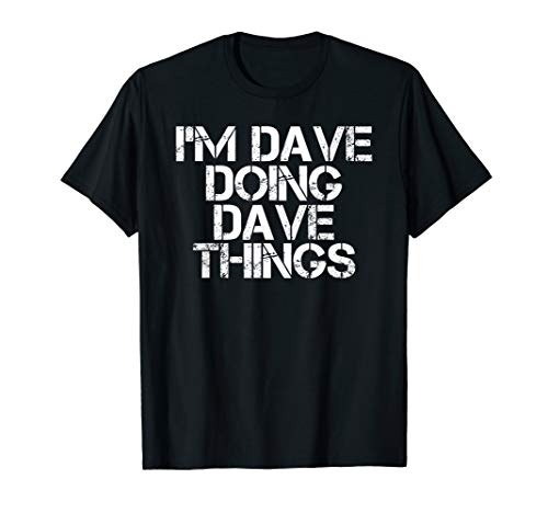 I'M DAVE DOING DAVE THINGS Shirt Funny Christmas Gift Idea