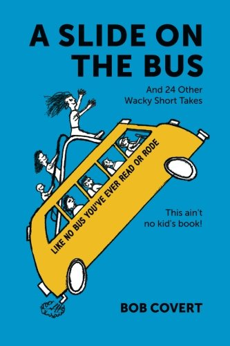 A Slide On The Bus: And 24 Other Wacky Short Takes
