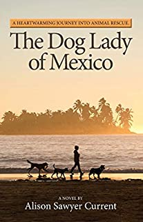 The Dog Lady of Mexico: A Heartwarming Journey into Animal Rescue (0578413809) | Amazon price tracker / tracking, Amazon price history charts, Amazon price watches, Amazon price drop alerts