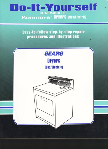 Sears Do-it-yourself Repair Manual for Kenmore Gas / Electric Dryers: Easy-to-Follow Step-by-Step Repair Procedures and Illustrations