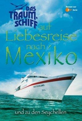 Das Traumschiff auf Liebesreise nach Mexiko und zu den Seychellen.