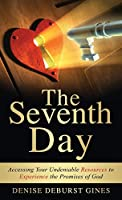 The Seventh Day: Accessing Your Undeniable Resources to Experience the Promises of God