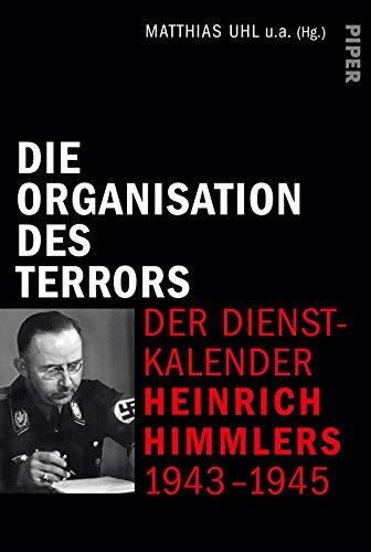 Die Organisation des Terrors - Der Dienstkalender Heinrich Himmlers 1943-1945: Der Dienstkalender Heinrich Himmlers 1943-1945