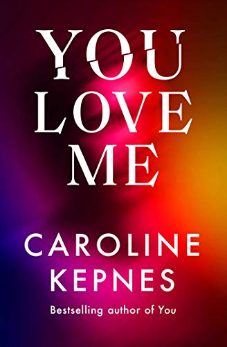 You Love Me: the highly anticipated new thriller in the You series by [Caroline Kepnes]