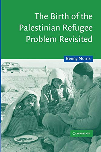 The Birth of the Palestinian Refugee Problem Revisited (Cambridge Middle East Studies, Series Number 18)