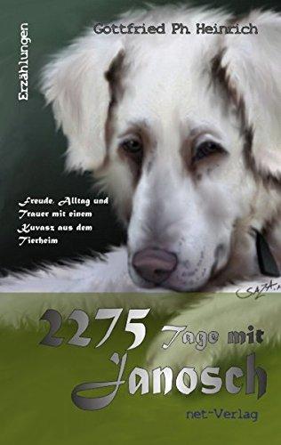 2275 Tage mit Janosch: Freude, Alltag und Trauer mit einem Kuvasz aus dem Tierheim