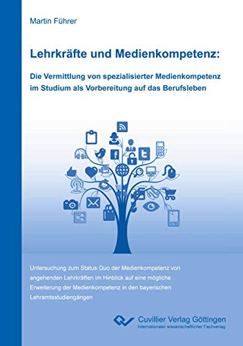 Lehrkräfte und Medienkompetenz: Die Vermittlung von spezialisierter Medienkompetenz im Studium als Vorbereitung auf das Berufsleben: Untersuchung zum ... in den bayerischen Lehramtsstudiengängen