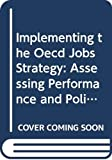 The Implementing the Oecd Jobs Strategy: Assessing Performance and Policy