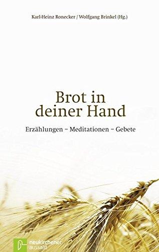Brot in deiner Hand: Erzählungen - Meditationen - Gebete