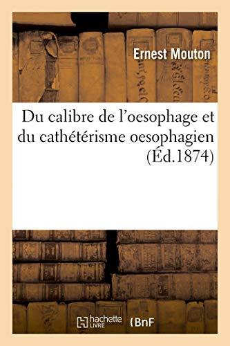 Du calibre de l'oesophage et du cathétérisme oesophagien (Sciences)