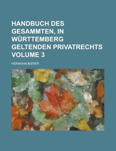 Handbuch Des Gesammten, in Wurttemberg Geltenden Privatrechts Volume 3