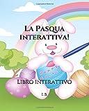 La Pasqua interattiva!: Libro interattivo per bambini - Libro per le vacanze di Pasqua - Libro da colorare, compilare, disegnare, unisci i puntini e labirinti da risolvere - Libro della Pasqua