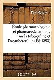 Étude pharmacologique et pharmacodynamique sur la tuberculine et l'oxytuberculine