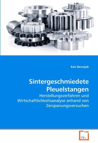 Sintergeschmiedete Pleuelstangen: Herstellungsverfahren und Wirtschaftlichkeitsanalyse anhand von Zerspanungsversuchen