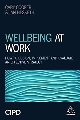 Wellbeing at Work: How to Design, Implement and Evaluate an Effective Strategy (English Edition)