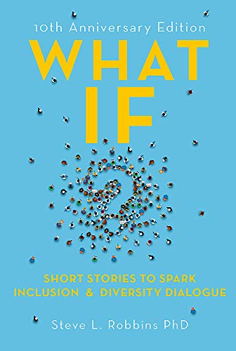 What If?: Short Stories to Spark Inclusion and Diversity Dialogue - 10th Anniversary Edition: Short Stories to Spark Inclusion & Diversity Dialogue