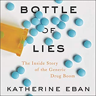Bottle of Lies     The Inside Story of the Generic Drug Boom              By:                                                                                                                                 Katherine Eban                               Narrated by:                                                                                                                                 Katherine Eban                      Length: 14 hrs and 26 mins     60 ratings     Overall 4.9