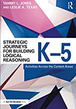 Strategic Journeys for Building Logical Reasoning, K-5: Activities Across the Content Areas
