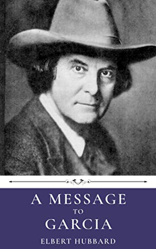 A Message to Garcia by Elbert Hubbard