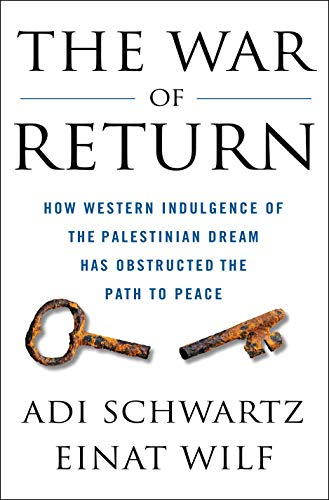 The War of Return: How Western Indulgence of the Palestinian Dream Has Obstructed the Path to Peace