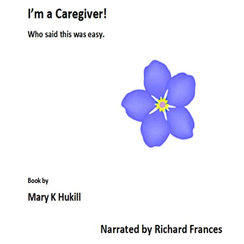 I'm a Caregiver! Who Said This Was Easy audiobook cover art
