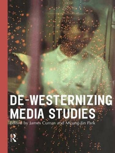 Compare Textbook Prices for De-Westernizing Media Studies Communication and Society 1 Edition ISBN 9780415193955 by Curran, James,Park, Myung-Jin