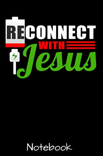 Reconnect With Jesus Notebook: Godly Encouragement Faith Belief Journal - Gifts For Men And Women & Kids - Keepsake Memory Book - Gag Gift Diary - 6