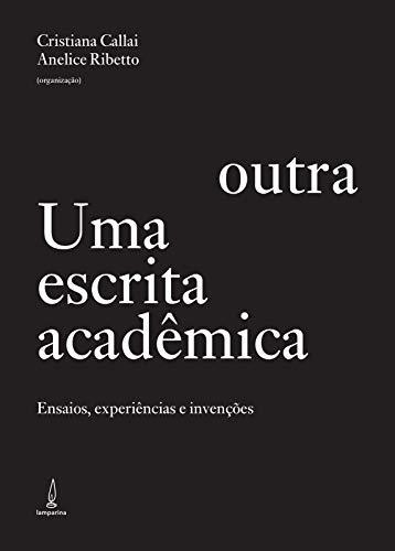Uma escrita acadêmica outra: Ensaios, experiências e invenções
