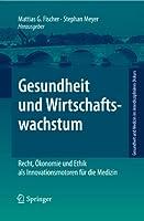 Gesundheit und Wirtschaftswachstum: Recht, Oekonomie und Ethik als Innovationsmotoren fuer die Medizin (Gesundheit und Medizin im interdisziplinaeren Diskurs)